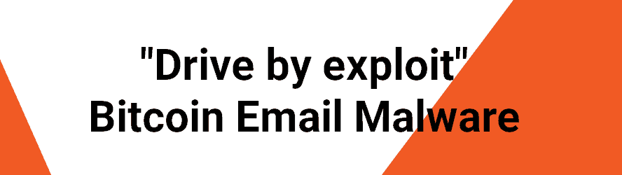 """Drive by exploit"" Bitcoin Email Malware removal guide for windows and mac"